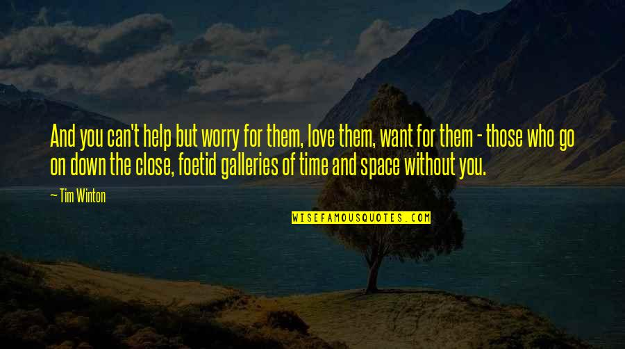 Your Own Space Quotes By Tim Winton: And you can't help but worry for them,