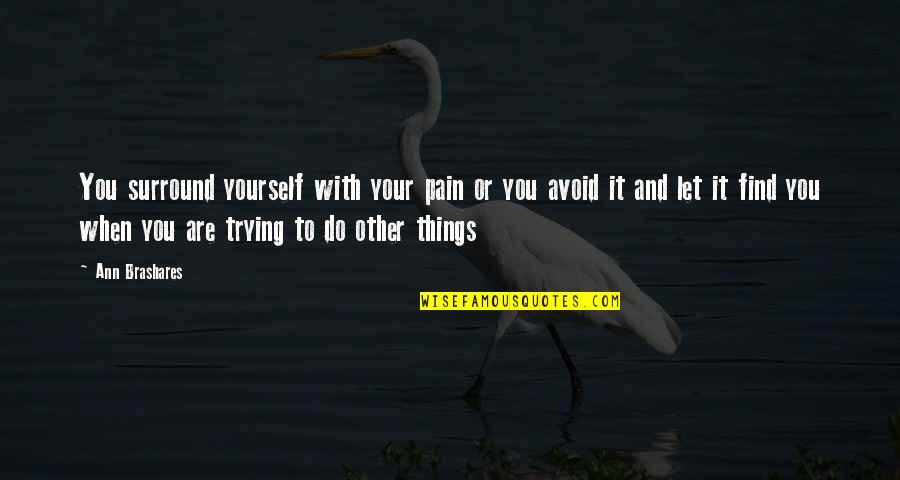Your Pain Quotes By Ann Brashares: You surround yourself with your pain or you