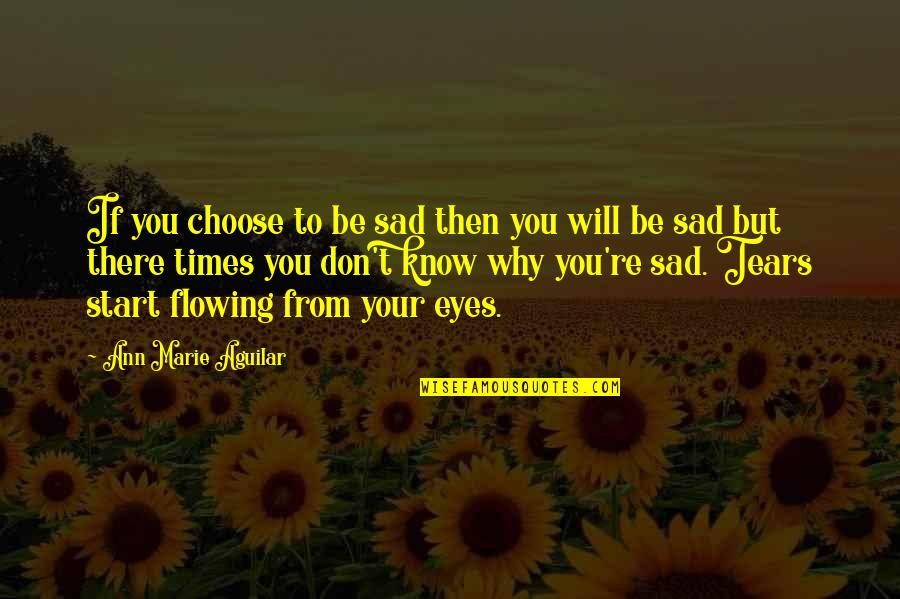 Your Pain Quotes By Ann Marie Aguilar: If you choose to be sad then you