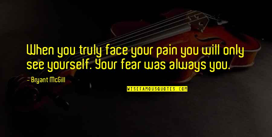 Your Pain Quotes By Bryant McGill: When you truly face your pain you will