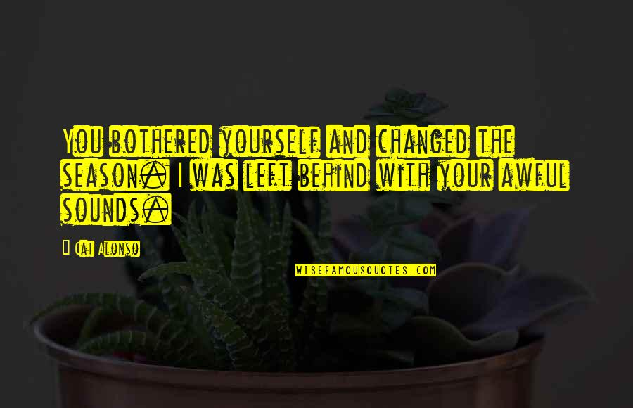 Your Pain Quotes By Cat Alonso: You bothered yourself and changed the season. I