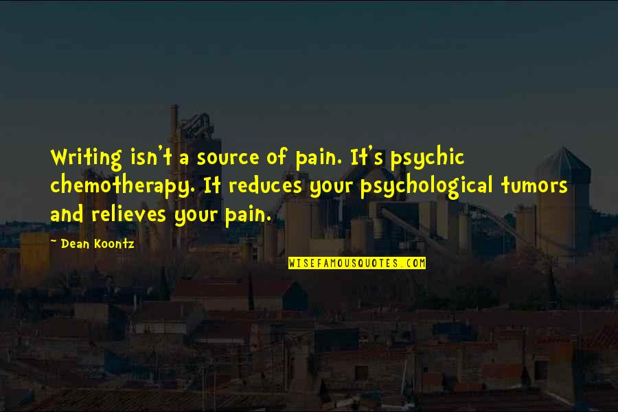 Your Pain Quotes By Dean Koontz: Writing isn't a source of pain. It's psychic