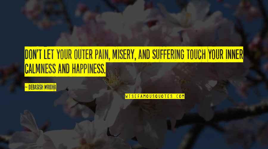 Your Pain Quotes By Debasish Mridha: Don't let your outer pain, misery, and suffering