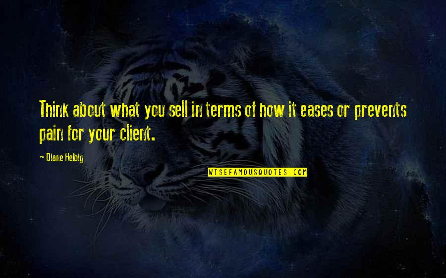 Your Pain Quotes By Diane Helbig: Think about what you sell in terms of