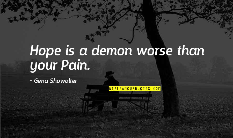 Your Pain Quotes By Gena Showalter: Hope is a demon worse than your Pain.