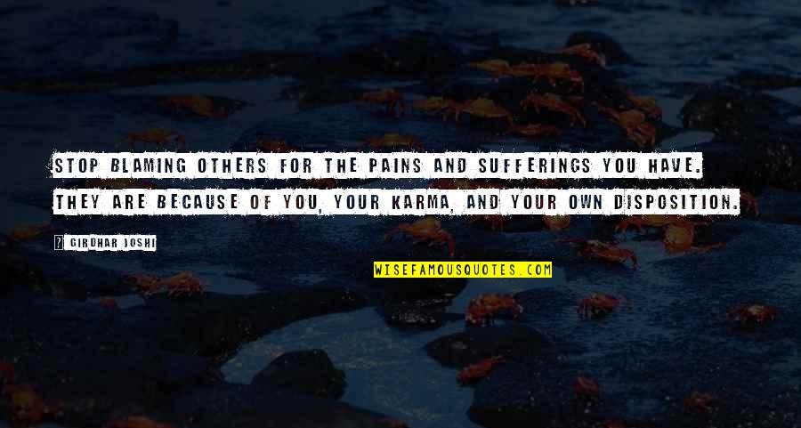 Your Pain Quotes By Girdhar Joshi: Stop blaming others for the pains and sufferings