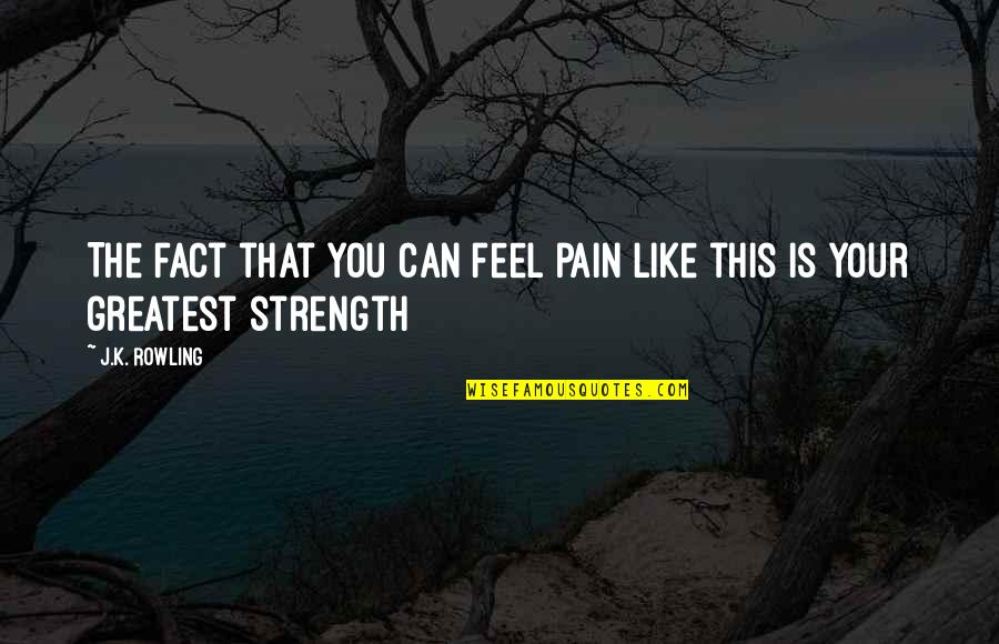 Your Pain Quotes By J.K. Rowling: The fact that you can feel pain like