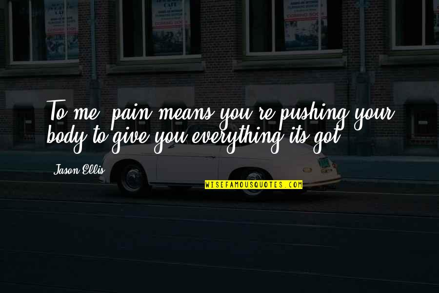 Your Pain Quotes By Jason Ellis: To me, pain means you're pushing your body