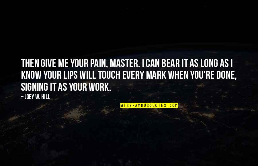 Your Pain Quotes By Joey W. Hill: Then give me your pain, Master. I can