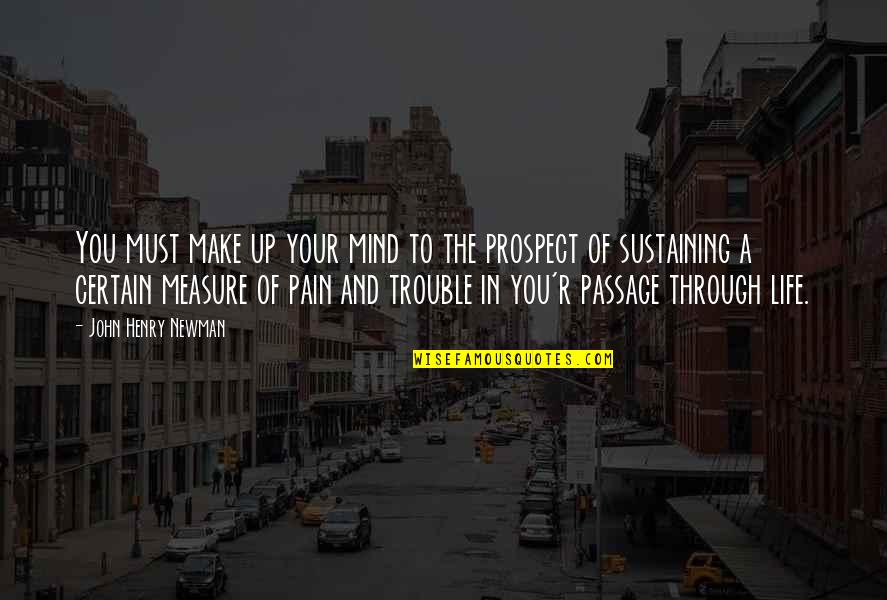 Your Pain Quotes By John Henry Newman: You must make up your mind to the