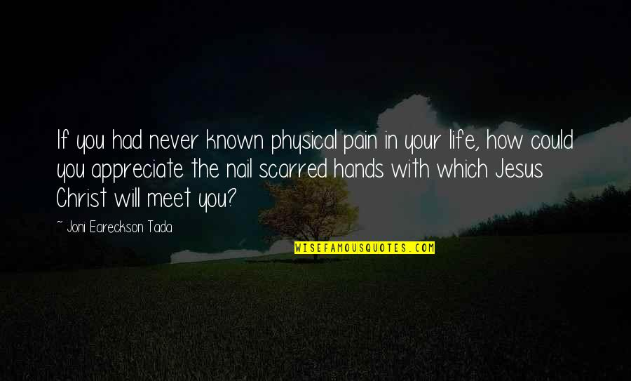 Your Pain Quotes By Joni Eareckson Tada: If you had never known physical pain in