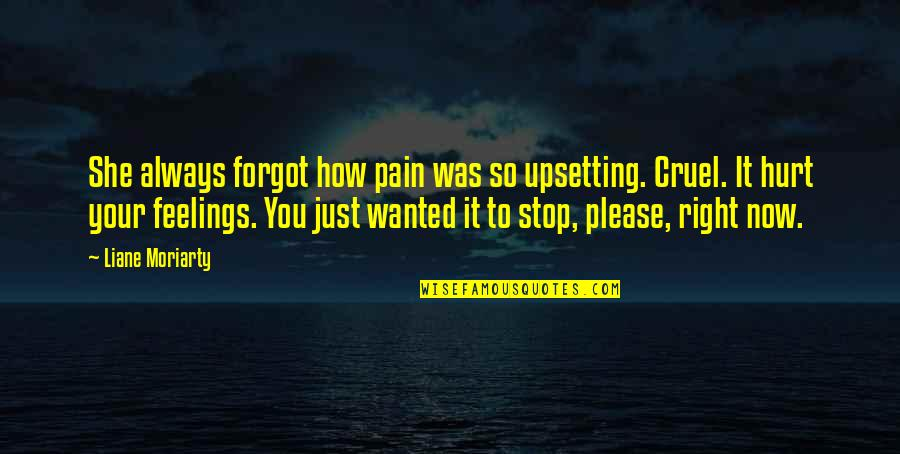 Your Pain Quotes By Liane Moriarty: She always forgot how pain was so upsetting.