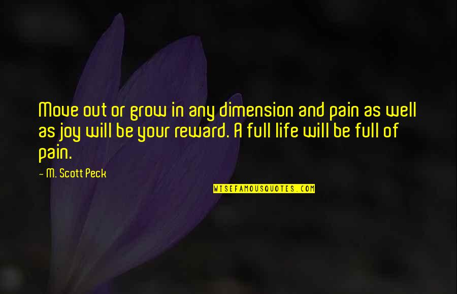 Your Pain Quotes By M. Scott Peck: Move out or grow in any dimension and