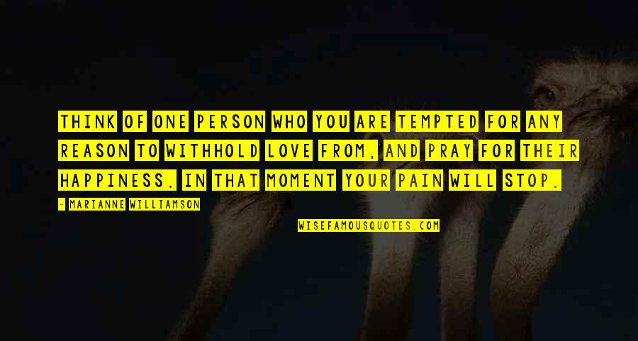 Your Pain Quotes By Marianne Williamson: Think of one person who you are tempted