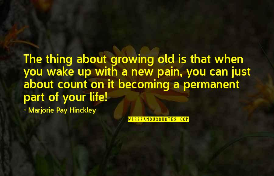 Your Pain Quotes By Marjorie Pay Hinckley: The thing about growing old is that when