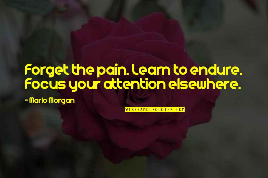 Your Pain Quotes By Marlo Morgan: Forget the pain. Learn to endure. Focus your