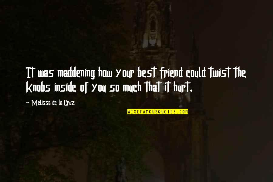Your Pain Quotes By Melissa De La Cruz: It was maddening how your best friend could