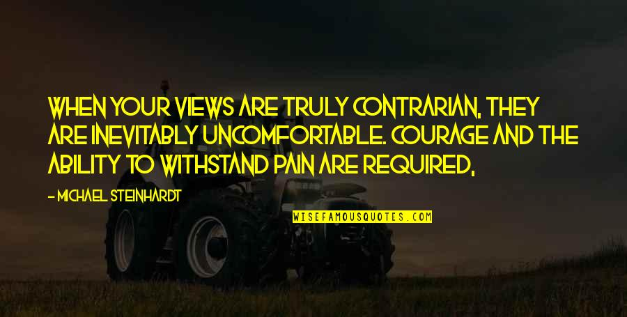 Your Pain Quotes By Michael Steinhardt: When your views are truly contrarian, they are