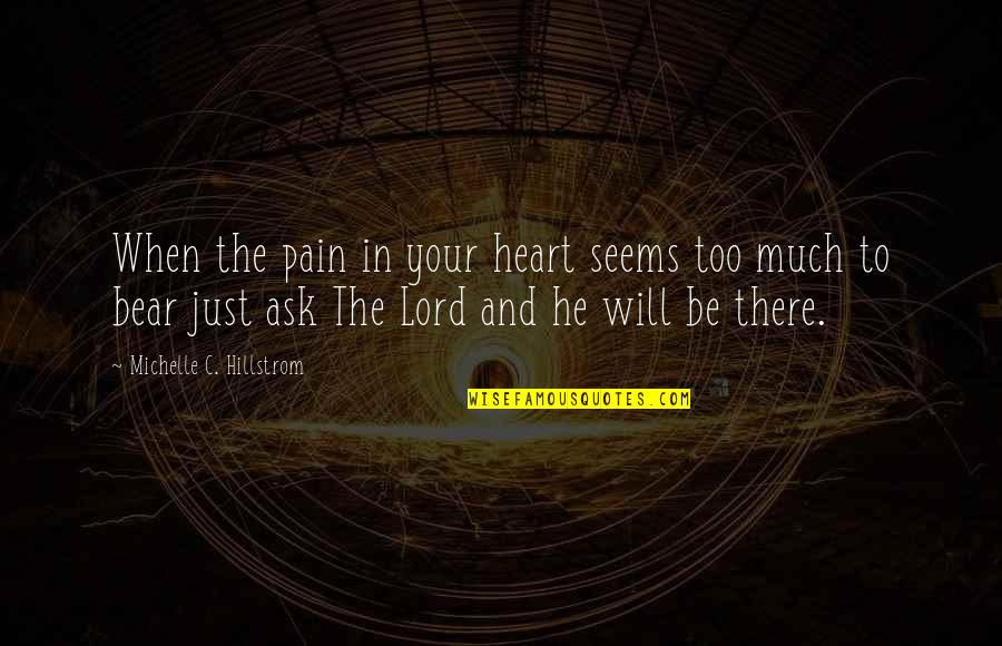 Your Pain Quotes By Michelle C. Hillstrom: When the pain in your heart seems too