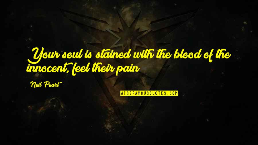 Your Pain Quotes By Neil Peart: Your soul is stained with the blood of