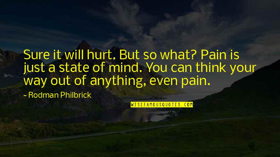 Your Pain Quotes By Rodman Philbrick: Sure it will hurt. But so what? Pain