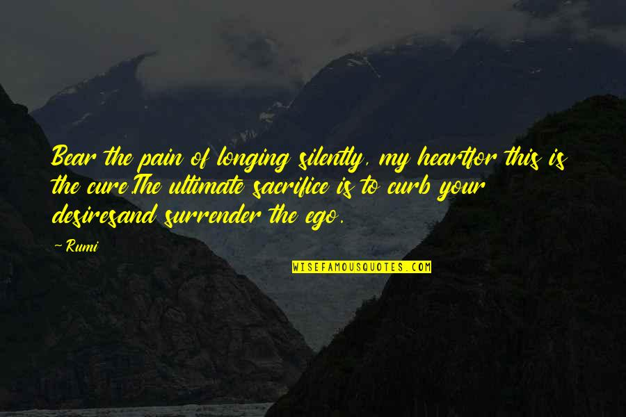 Your Pain Quotes By Rumi: Bear the pain of longing silently, my heartfor