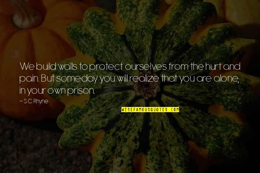 Your Pain Quotes By S.C. Rhyne: We build walls to protect ourselves from the