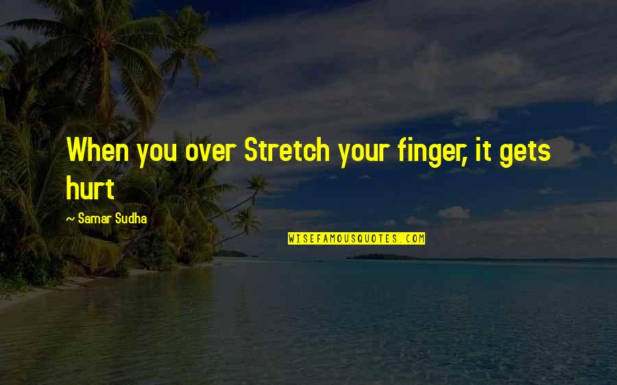 Your Pain Quotes By Samar Sudha: When you over Stretch your finger, it gets