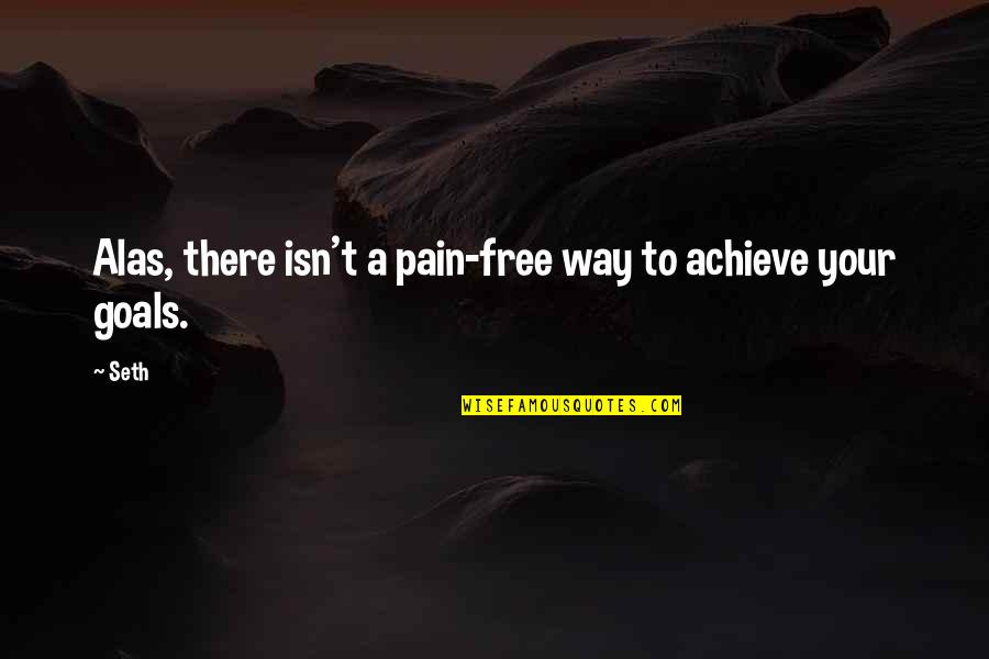 Your Pain Quotes By Seth: Alas, there isn't a pain-free way to achieve
