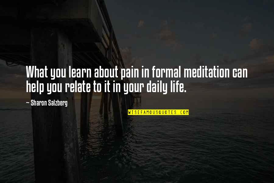 Your Pain Quotes By Sharon Salzberg: What you learn about pain in formal meditation