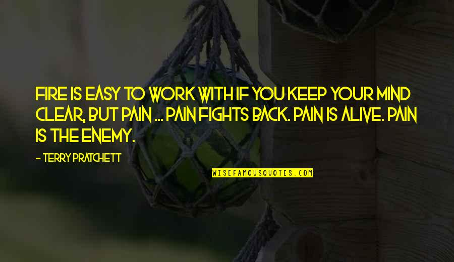 Your Pain Quotes By Terry Pratchett: Fire is easy to work with if you