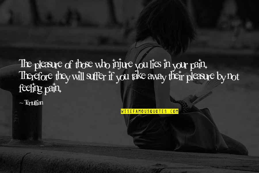 Your Pain Quotes By Tertullian: The pleasure of those who injure you lies