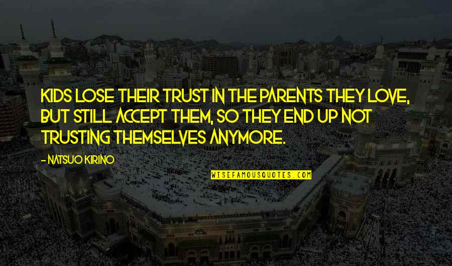 Your Parents Not Trusting You Quotes By Natsuo Kirino: Kids lose their trust in the parents they
