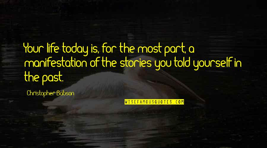 Your Past Life Quotes By Christopher Babson: Your life today is, for the most part,
