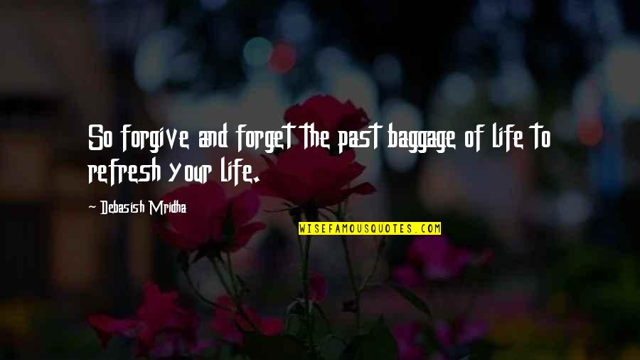 Your Past Life Quotes By Debasish Mridha: So forgive and forget the past baggage of