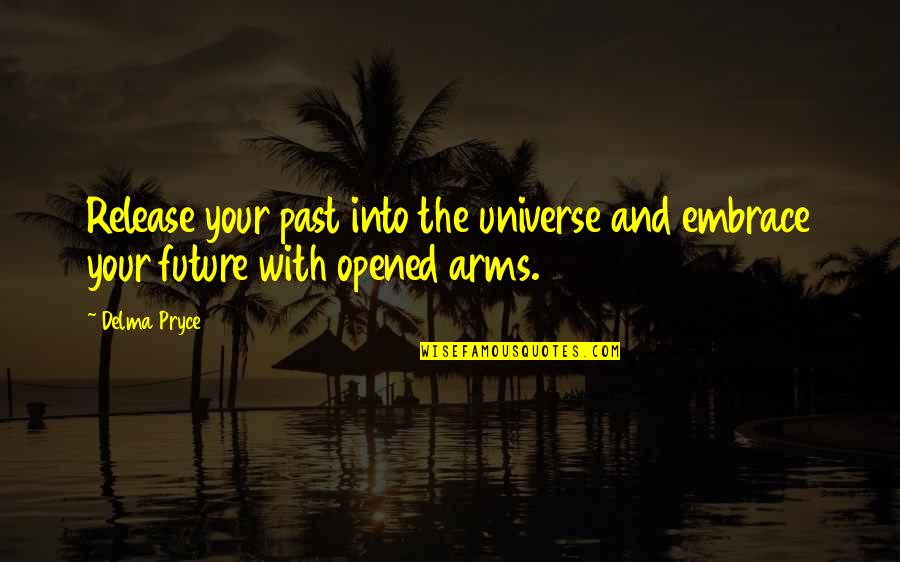 Your Past Life Quotes By Delma Pryce: Release your past into the universe and embrace