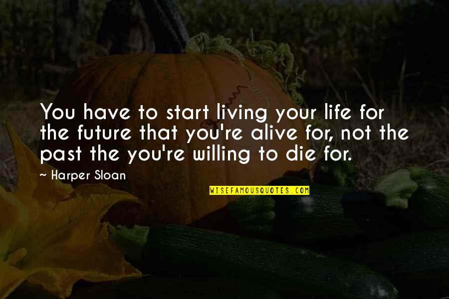 Your Past Life Quotes By Harper Sloan: You have to start living your life for