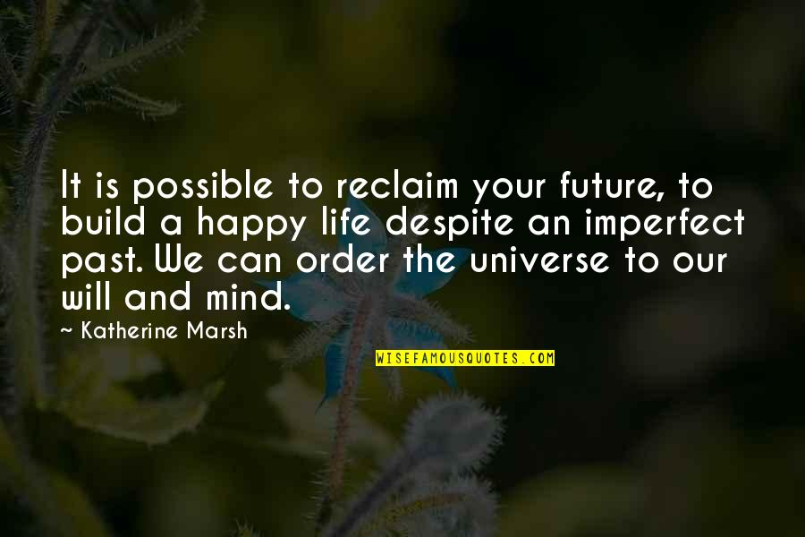 Your Past Life Quotes By Katherine Marsh: It is possible to reclaim your future, to