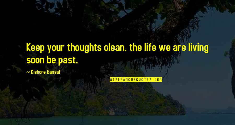 Your Past Life Quotes By Kishore Bansal: Keep your thoughts clean. the life we are