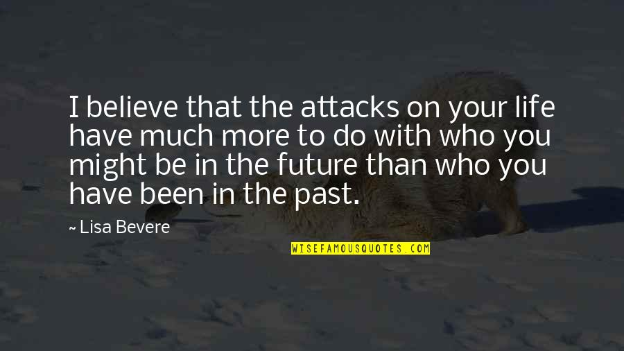 Your Past Life Quotes By Lisa Bevere: I believe that the attacks on your life