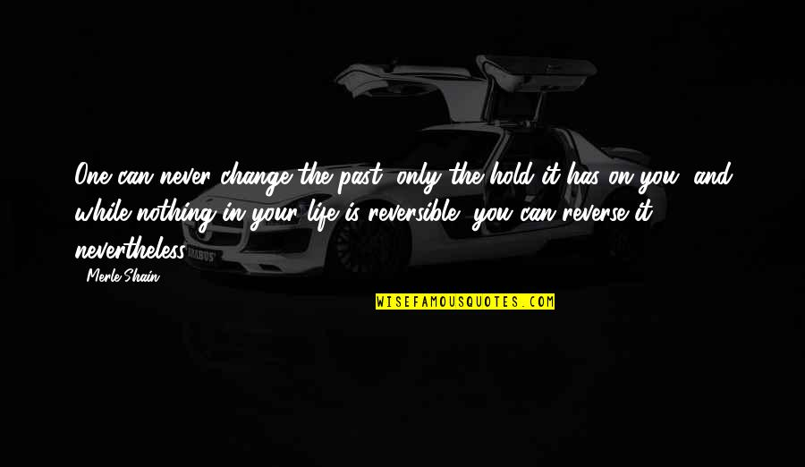 Your Past Life Quotes By Merle Shain: One can never change the past, only the