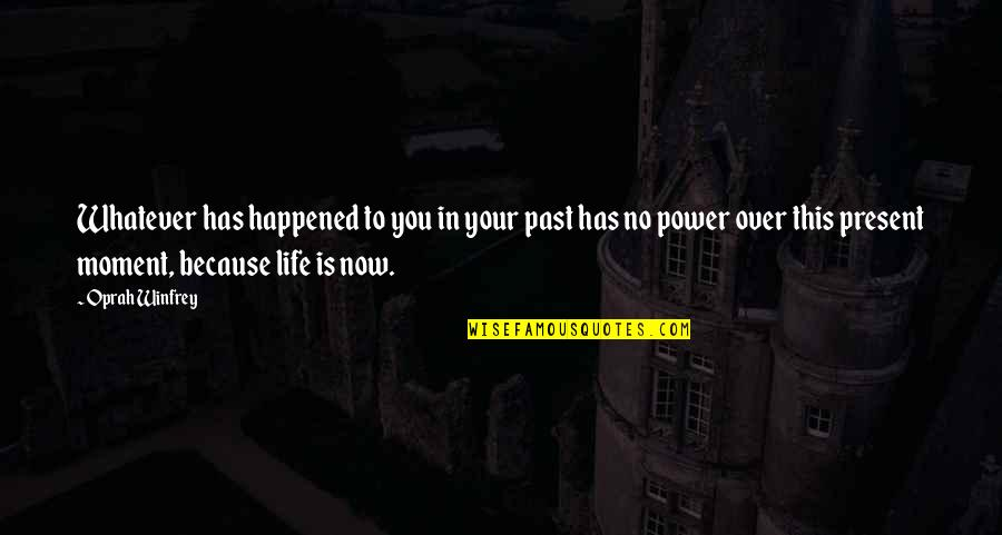 Your Past Life Quotes By Oprah Winfrey: Whatever has happened to you in your past