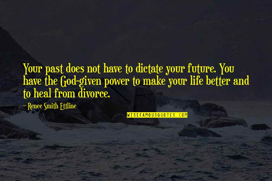 Your Past Life Quotes By Renee Smith Ettline: Your past does not have to dictate your