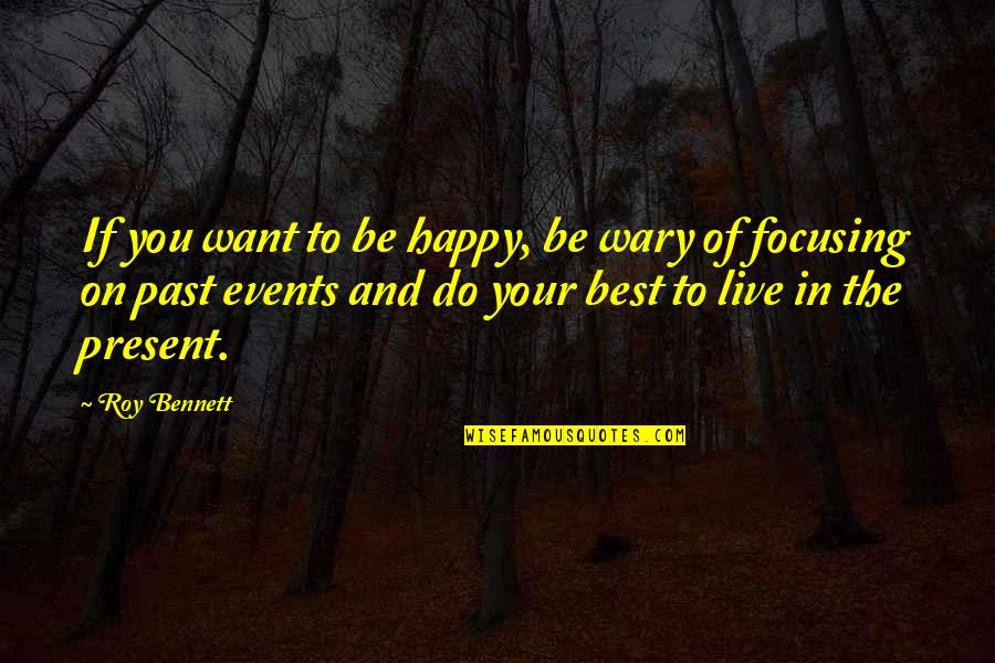 Your Past Life Quotes By Roy Bennett: If you want to be happy, be wary
