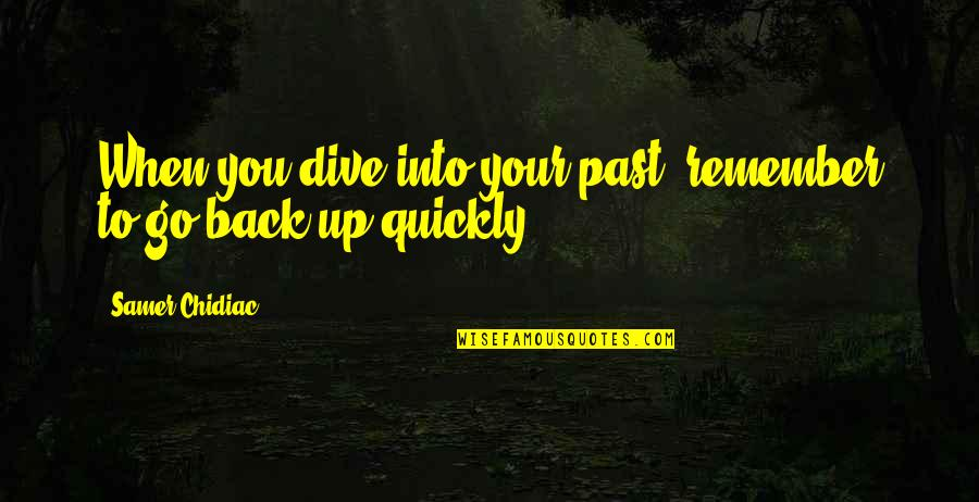 Your Past Life Quotes By Samer Chidiac: When you dive into your past, remember to