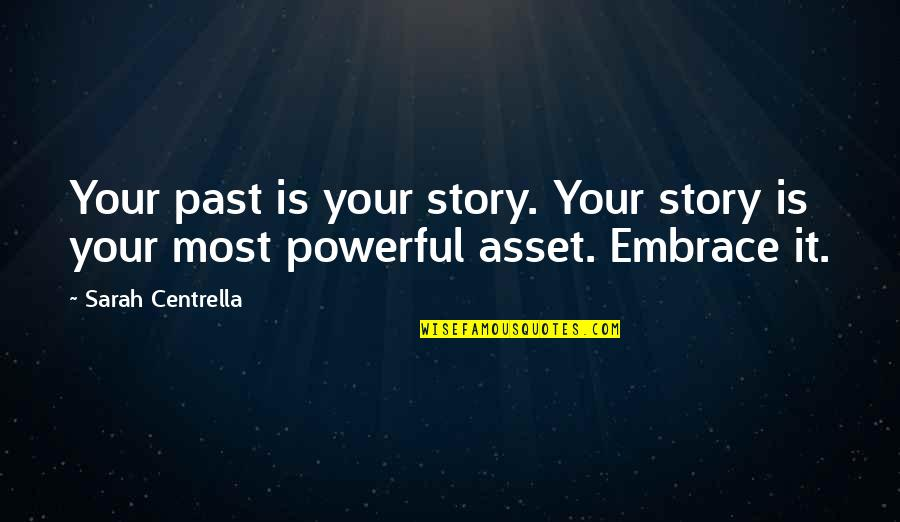 Your Past Life Quotes By Sarah Centrella: Your past is your story. Your story is