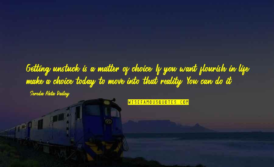Your Past Life Quotes By Sereda Aleta Dailey: Getting unstuck is a matter of choice. If