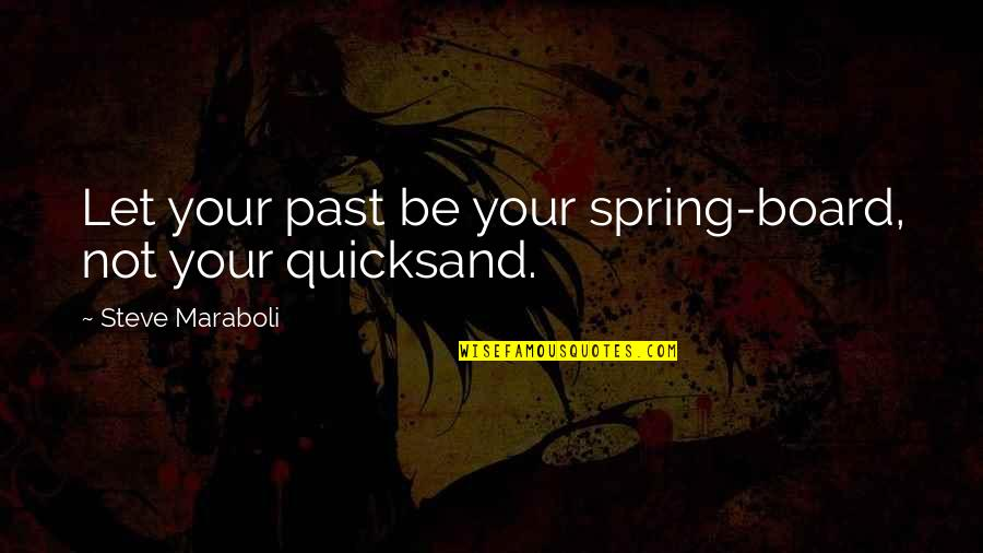 Your Past Life Quotes By Steve Maraboli: Let your past be your spring-board, not your