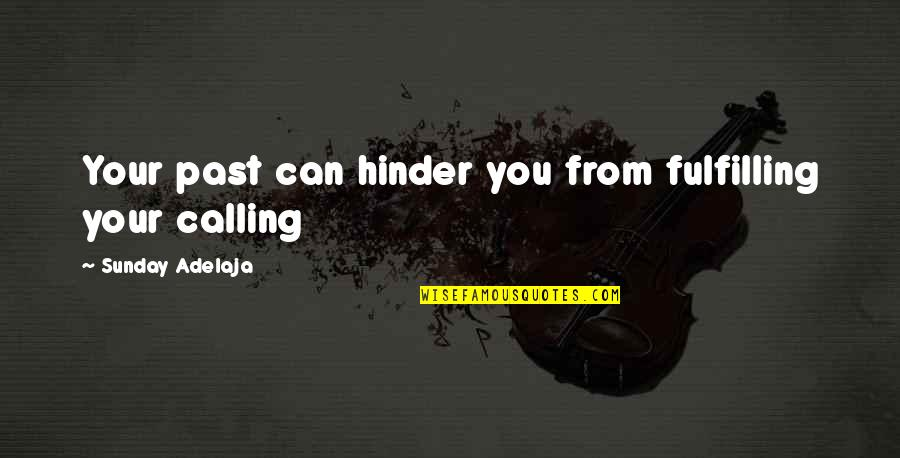 Your Past Life Quotes By Sunday Adelaja: Your past can hinder you from fulfilling your
