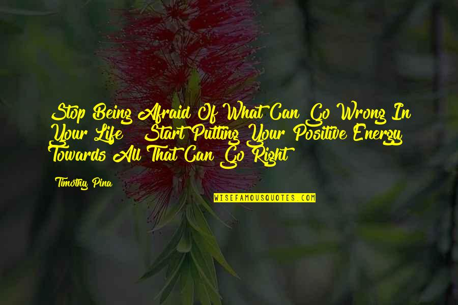 Your Past Life Quotes By Timothy Pina: Stop Being Afraid Of What Can Go Wrong